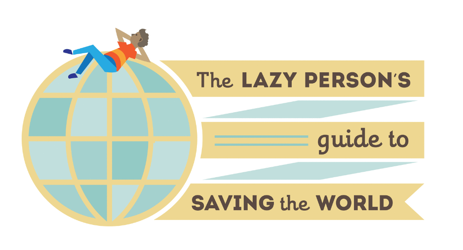 Lazy Person's Guide to Saving the World