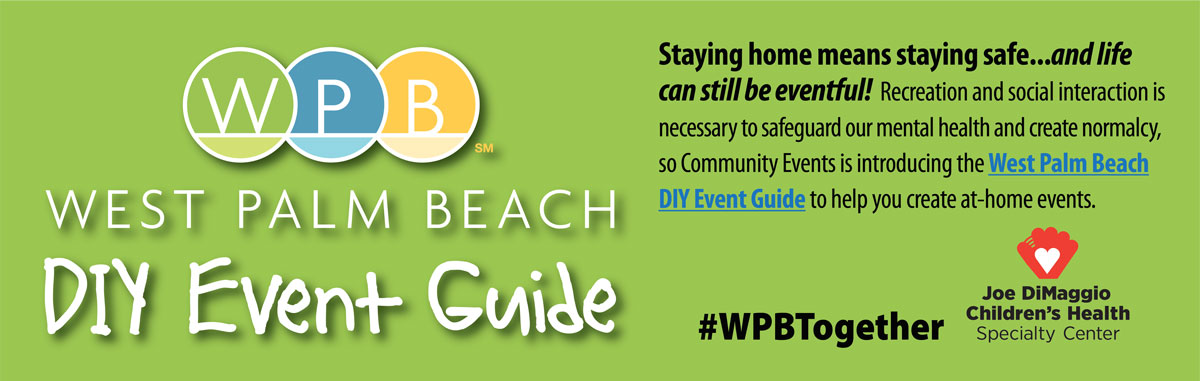 Staying home means staying safe and life can still be EVENTFUL! Recreation and social interaction is necessary to safeguard mental health and create normalcy, so Community Events is introducing a DIY Event Guide to help you create at-home events. #WPBTogether